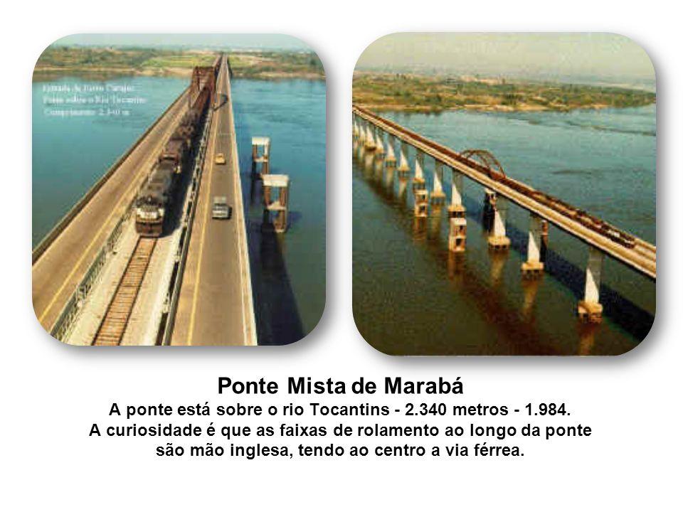 Ponte Mista de Marabá A ponte está sobre o rio Tocantins - 2.340 metros - 1.984. A curiosidade é que as faixas de rolamento ao longo da ponte.