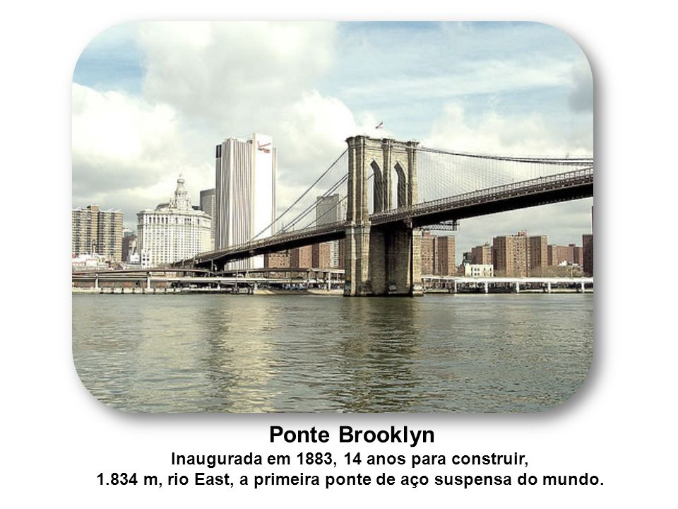 Ponte Brooklyn Inaugurada em 1883, 14 anos para construir,