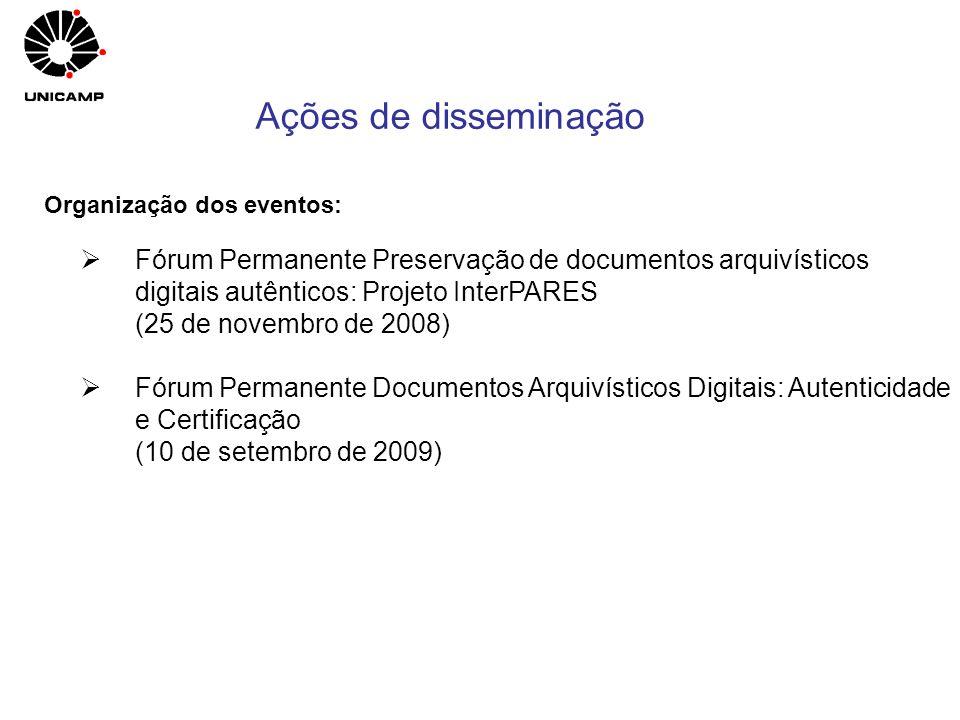 Ações de disseminação Organização dos eventos: Fórum Permanente Preservação de documentos arquivísticos digitais autênticos: Projeto InterPARES.