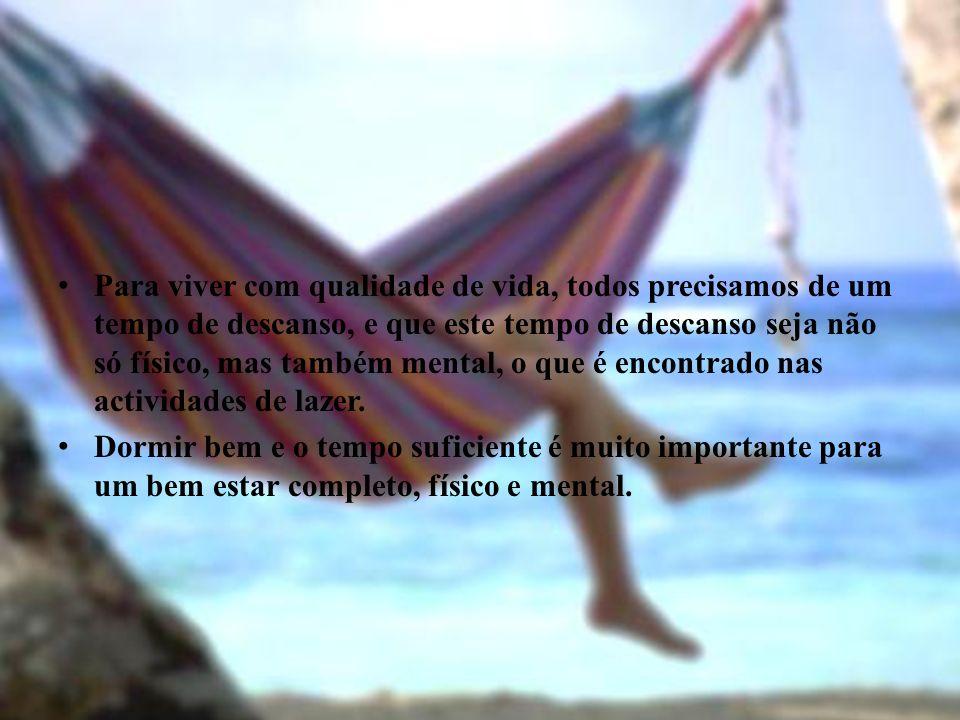 Para viver com qualidade de vida, todos precisamos de um tempo de descanso, e que este tempo de descanso seja não só físico, mas também mental, o que é encontrado nas actividades de lazer.