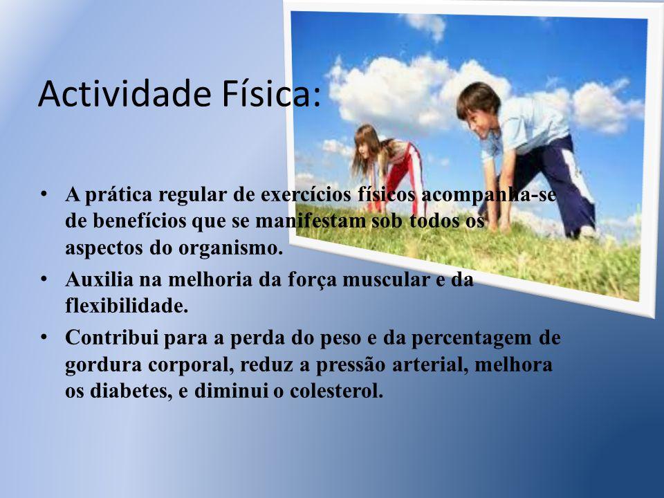 Actividade Física: A prática regular de exercícios físicos acompanha-se de benefícios que se manifestam sob todos os aspectos do organismo.