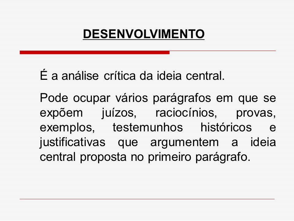 DESENVOLVIMENTO É a análise crítica da ideia central.