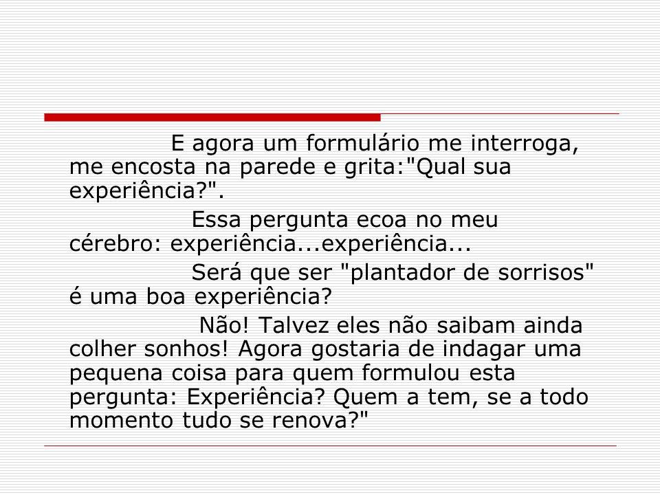Essa pergunta ecoa no meu cérebro: experiência...experiência...