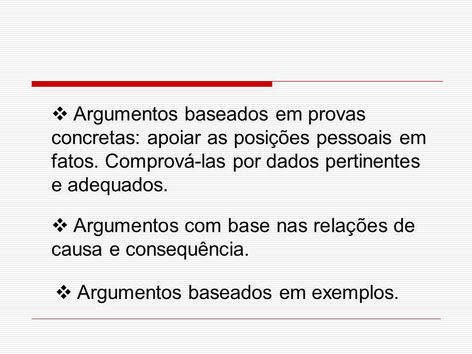 Argumentos baseados em provas concretas: apoiar as posições pessoais em fatos. Comprová-las por dados pertinentes e adequados.
