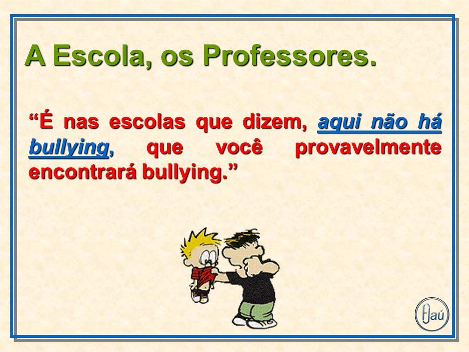A Escola, os Professores.