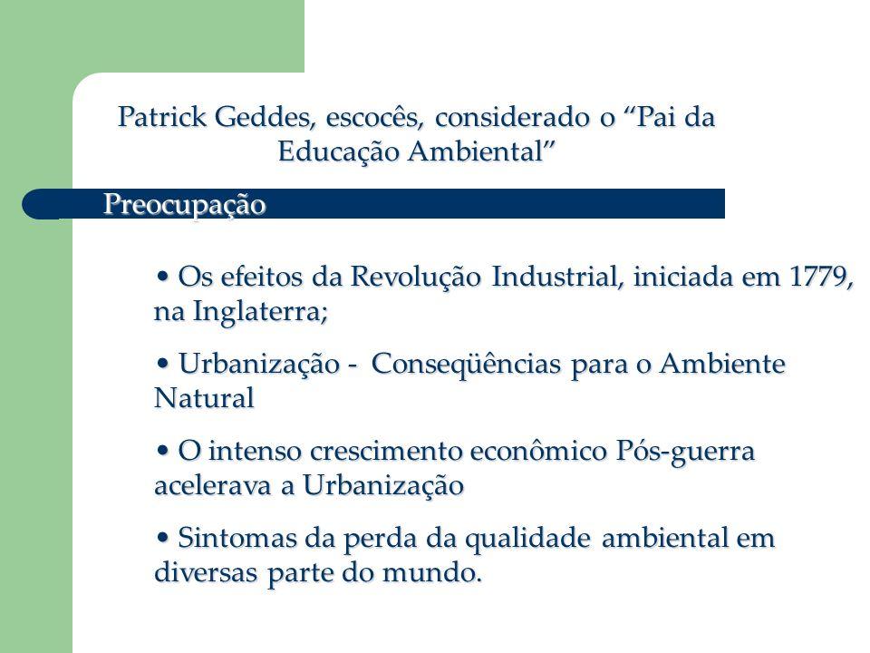 Patrick Geddes, escocês, considerado o Pai da Educação Ambiental