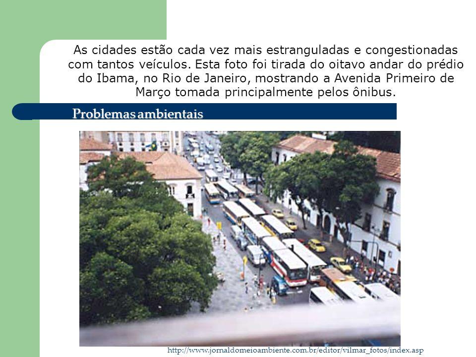 As cidades estão cada vez mais estranguladas e congestionadas com tantos veículos. Esta foto foi tirada do oitavo andar do prédio do Ibama, no Rio de Janeiro, mostrando a Avenida Primeiro de Março tomada principalmente pelos ônibus.