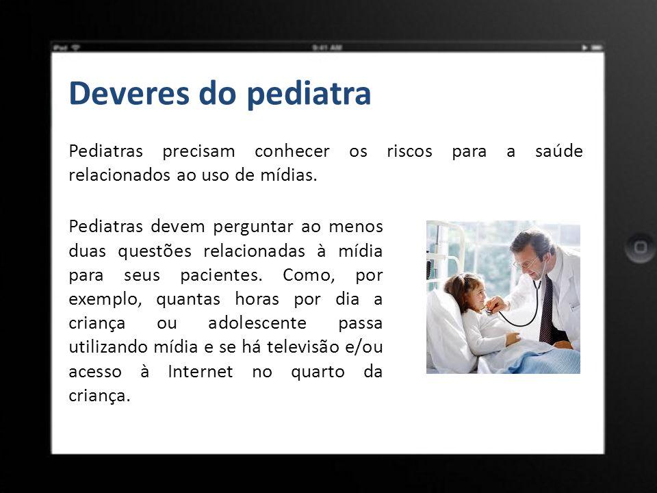 Deveres do pediatra Pediatras precisam conhecer os riscos para a saúde relacionados ao uso de mídias.