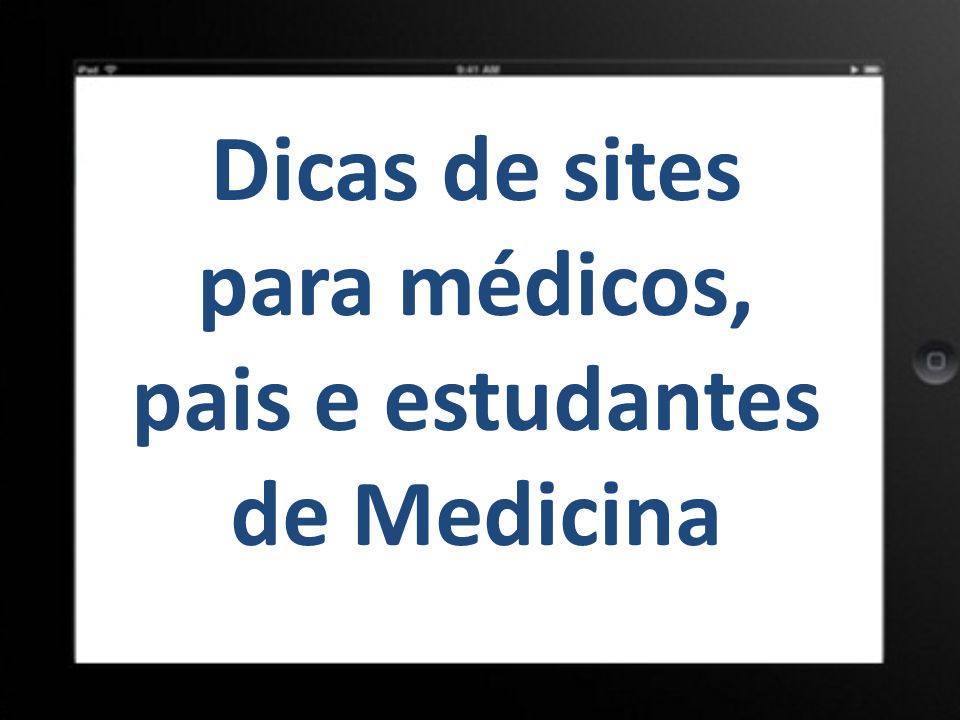 Dicas de sites para médicos, pais e estudantes de Medicina