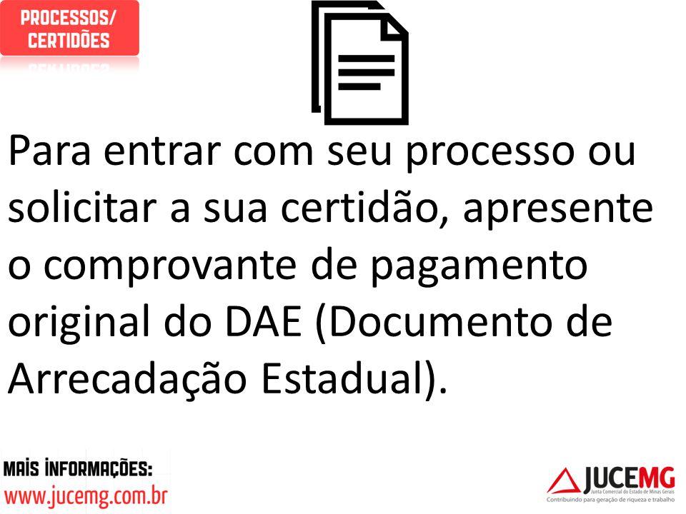 Para entrar com seu processo ou solicitar a sua certidão, apresente o comprovante de pagamento original do DAE (Documento de Arrecadação Estadual).
