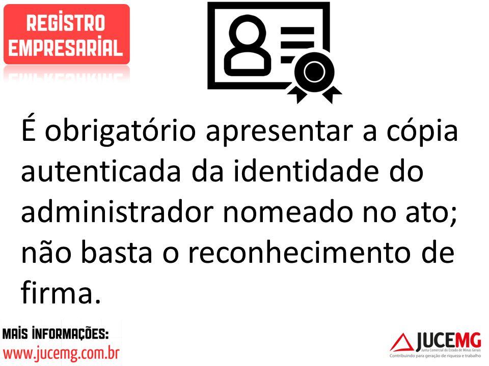 É obrigatório apresentar a cópia autenticada da identidade do administrador nomeado no ato; não basta o reconhecimento de firma.