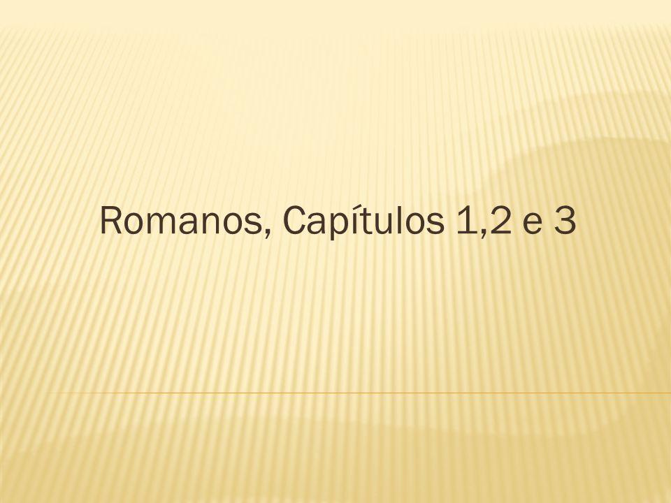 Romanos, Capítulos 1,2 e 3