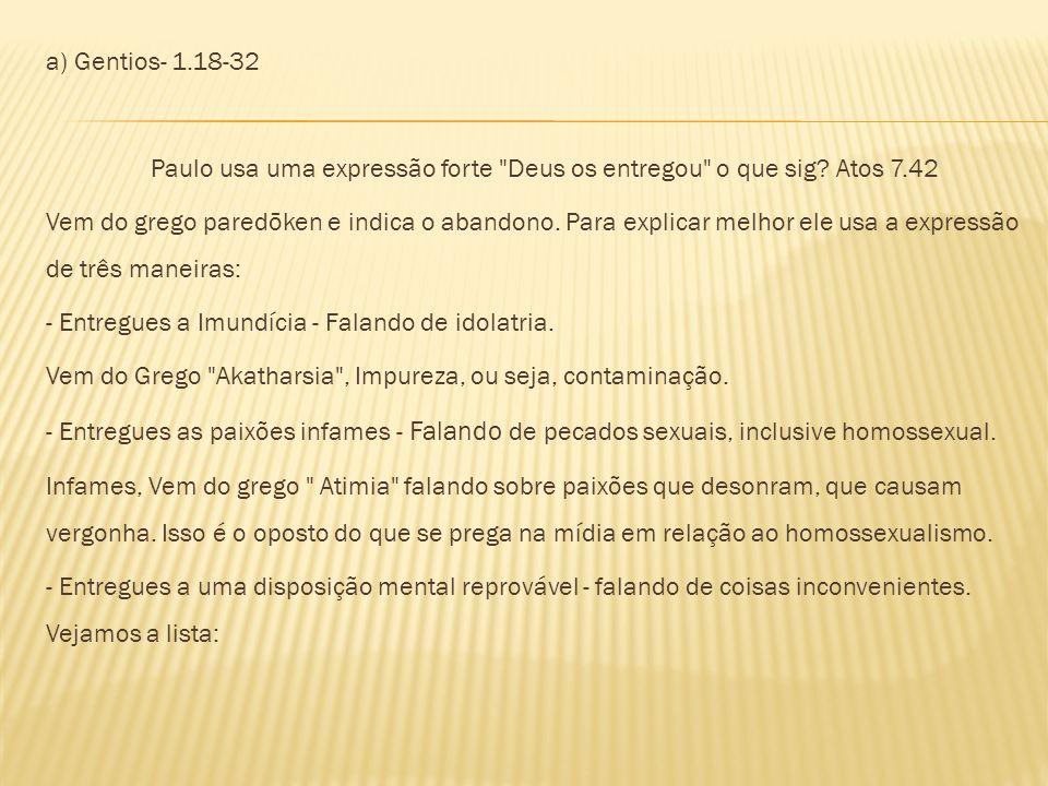 a) Gentios- 1.18-32 Paulo usa uma expressão forte Deus os entregou o que sig Atos 7.42.