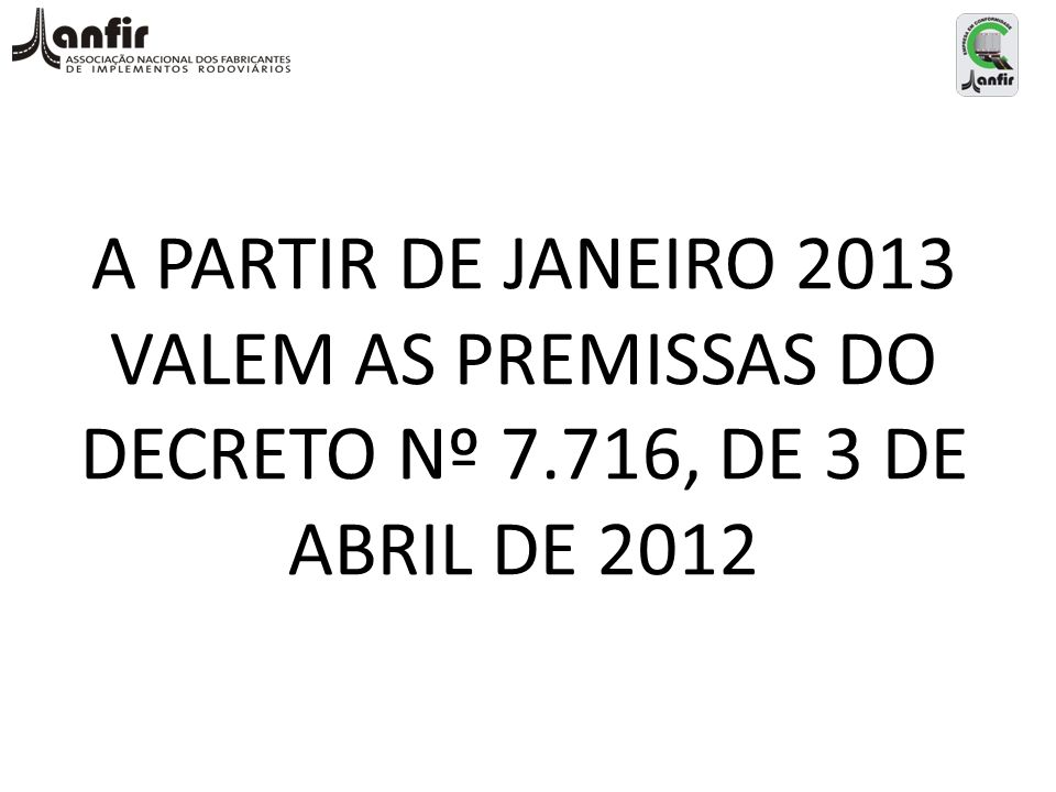 A PARTIR DE JANEIRO 2013 VALEM AS PREMISSAS DO DECRETO Nº 7