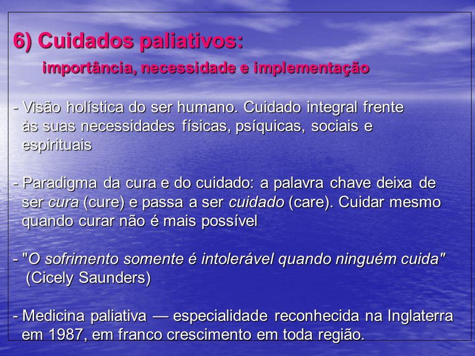 6) Cuidados paliativos: importância, necessidade e implementação - Visão holística do ser humano.
