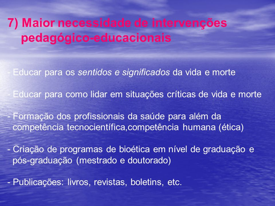 7) Maior necessidade de intervenções pedagógico-educacionais