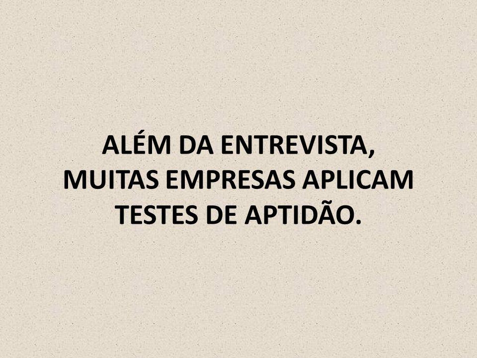 ALÉM DA ENTREVISTA, MUITAS EMPRESAS APLICAM TESTES DE APTIDÃO.