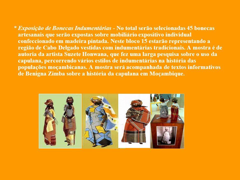 * Exposição de Bonecas Indumentárias - No total serão selecionadas 45 bonecas artesanais que serão expostas sobre mobiliário expositivo individual confeccionado em madeira pintada.