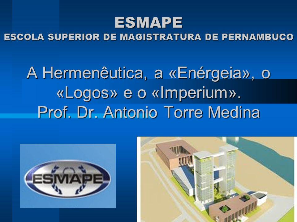 ESMAPE ESCOLA SUPERIOR DE MAGISTRATURA DE PERNAMBUCO A Hermenêutica, a «Enérgeia», o «Logos» e o «Imperium».