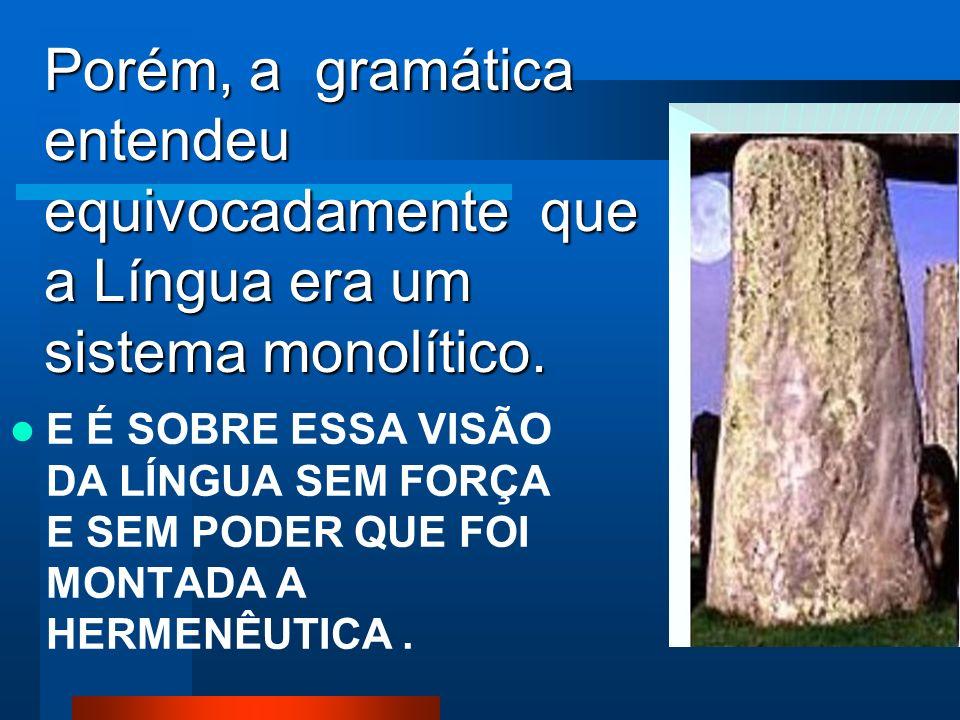 Porém, a gramática entendeu equivocadamente que a Língua era um sistema monolítico.