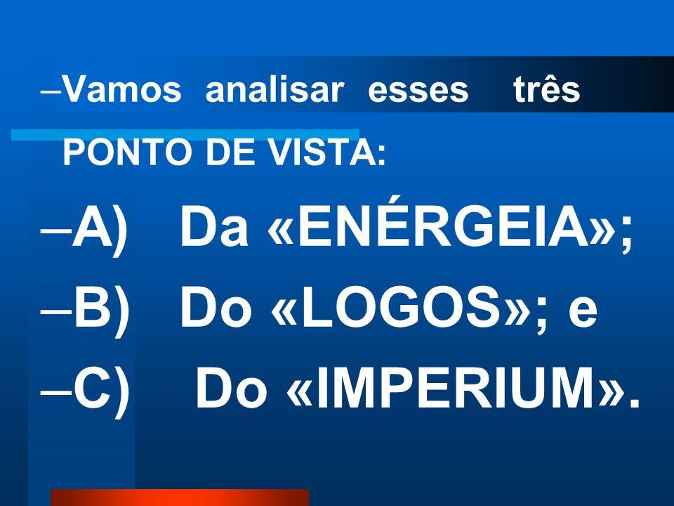 A) Da «ENÉRGEIA»; B) Do «LOGOS»; e C) Do «IMPERIUM».