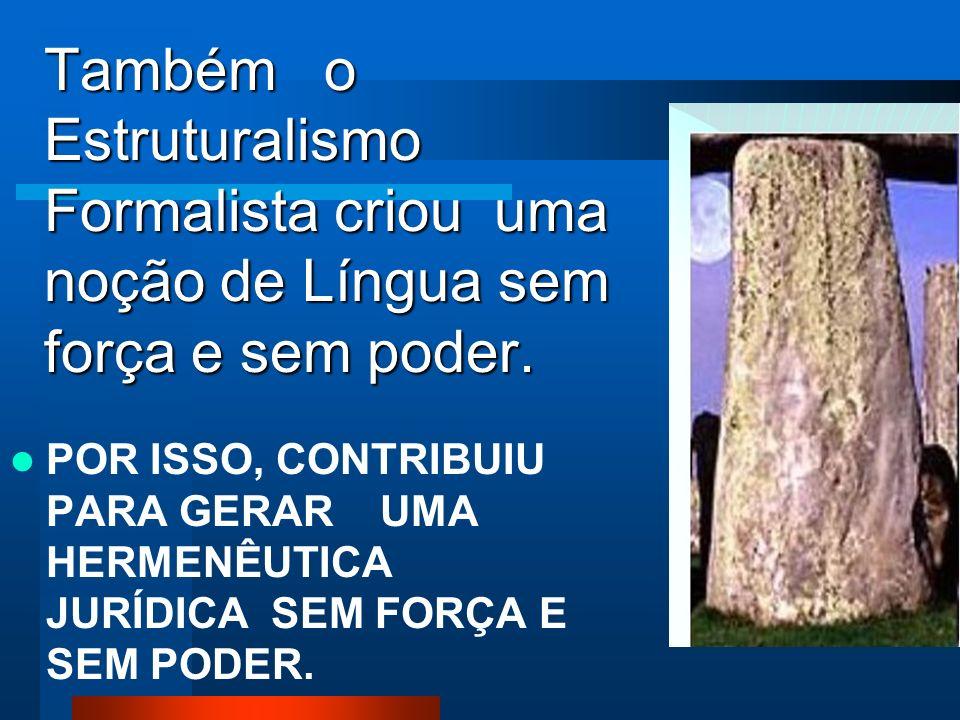 Também o Estruturalismo Formalista criou uma noção de Língua sem força e sem poder.