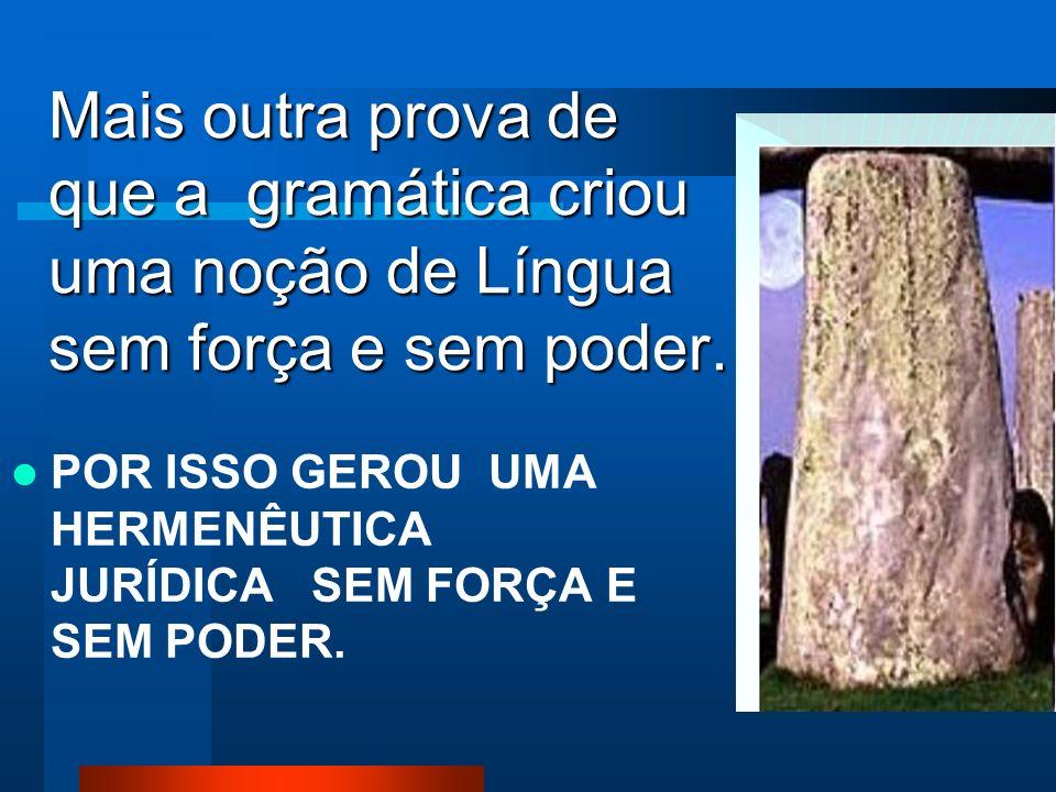 Mais outra prova de que a gramática criou uma noção de Língua sem força e sem poder.