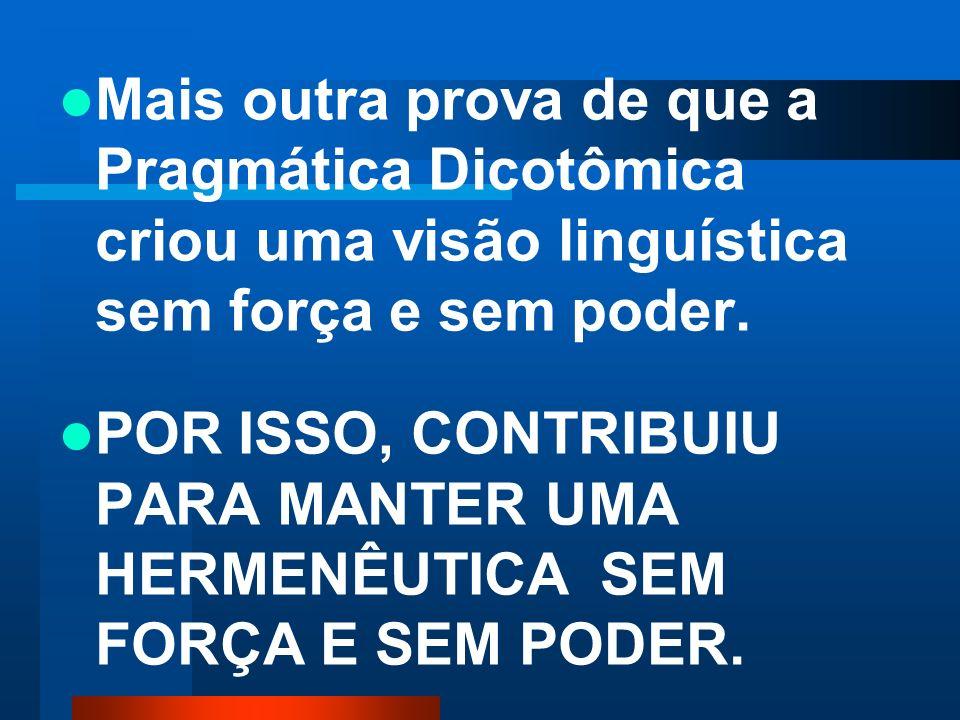 Mais outra prova de que a Pragmática Dicotômica criou uma visão linguística sem força e sem poder.