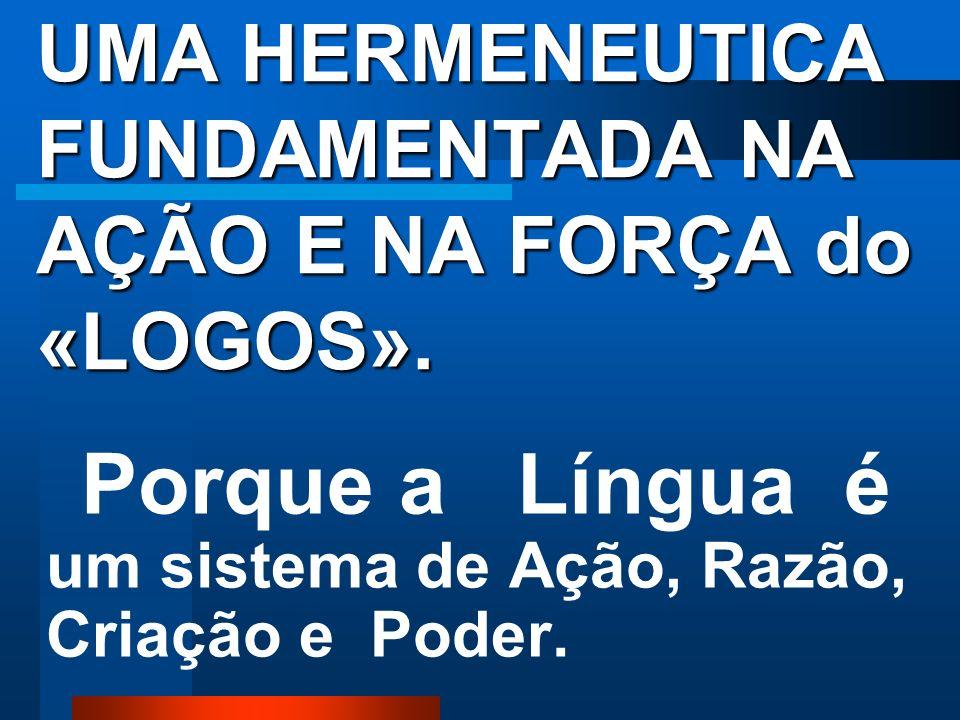 UMA HERMENEUTICA FUNDAMENTADA NA AÇÃO E NA FORÇA do «LOGOS».