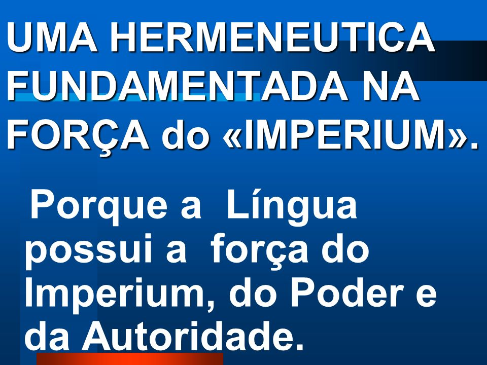 UMA HERMENEUTICA FUNDAMENTADA NA FORÇA do «IMPERIUM».