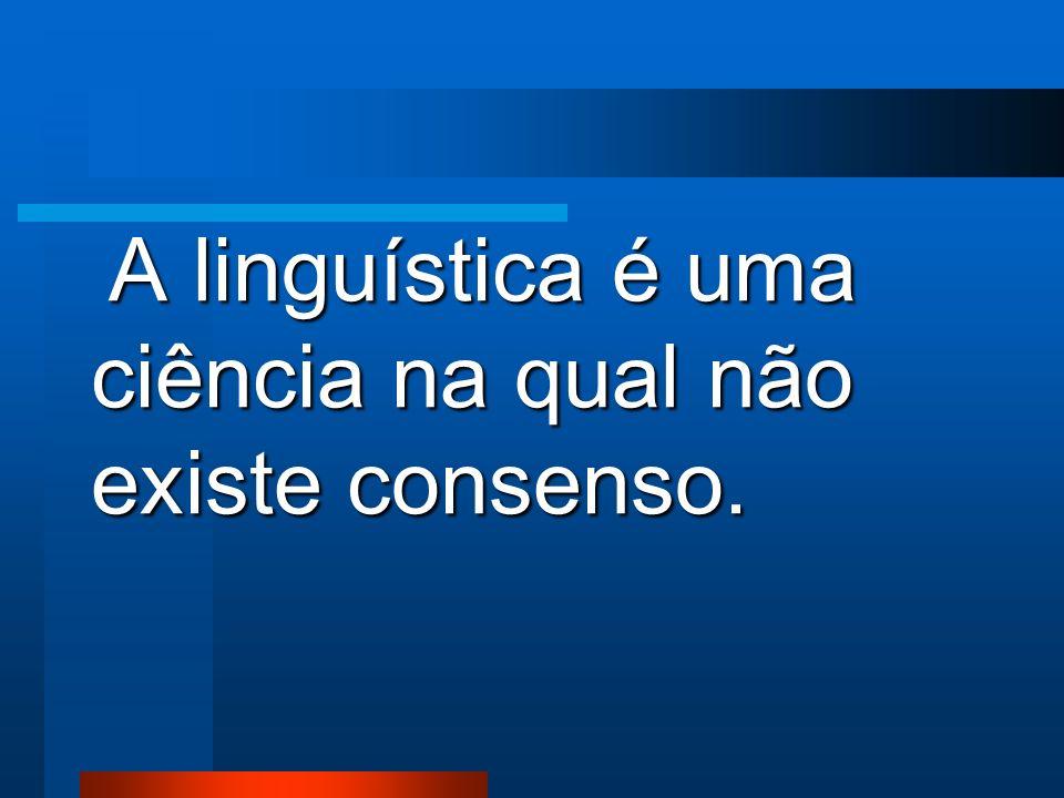 A linguística é uma ciência na qual não existe consenso.