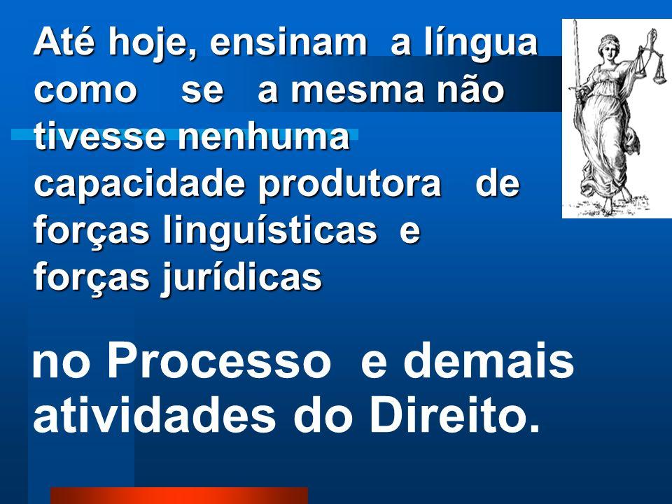 Até hoje, ensinam a língua como se a mesma não tivesse nenhuma capacidade produtora de forças linguísticas e forças jurídicas