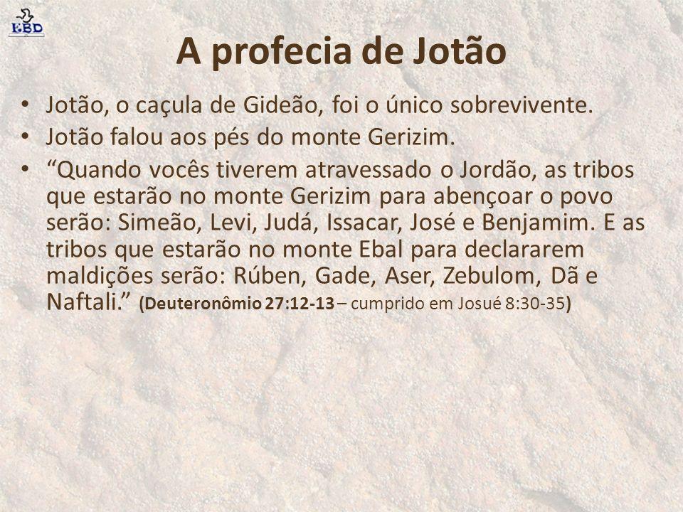 A profecia de Jotão Jotão, o caçula de Gideão, foi o único sobrevivente. Jotão falou aos pés do monte Gerizim.