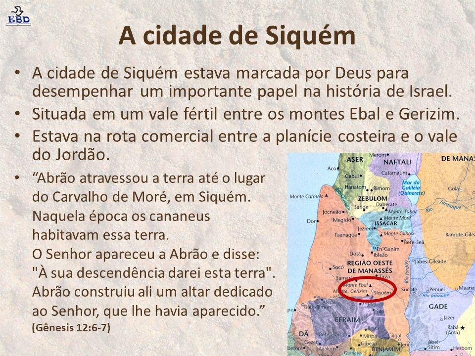 A cidade de Siquém A cidade de Siquém estava marcada por Deus para desempenhar um importante papel na história de Israel.