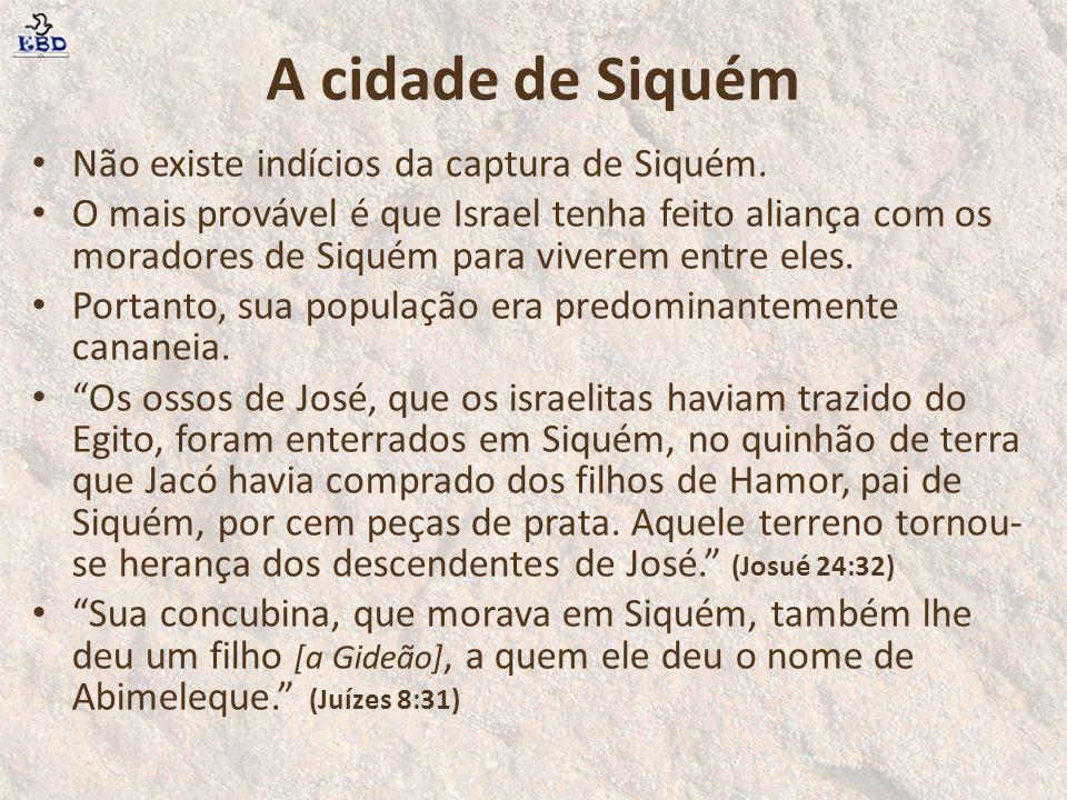 A cidade de Siquém Não existe indícios da captura de Siquém.