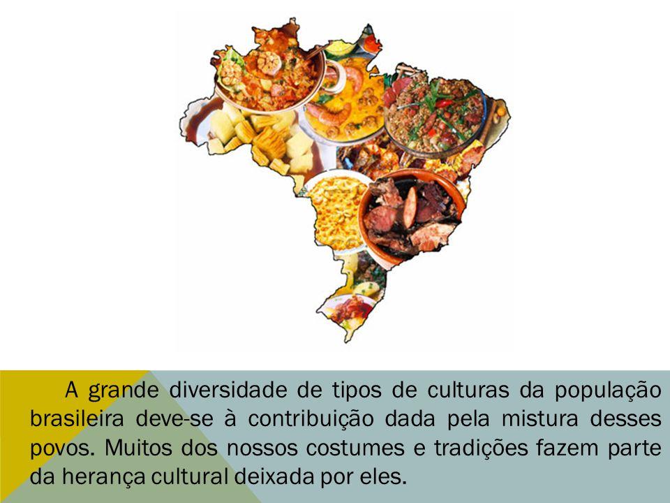 A grande diversidade de tipos de culturas da população brasileira deve-se à contribuição dada pela mistura desses povos.