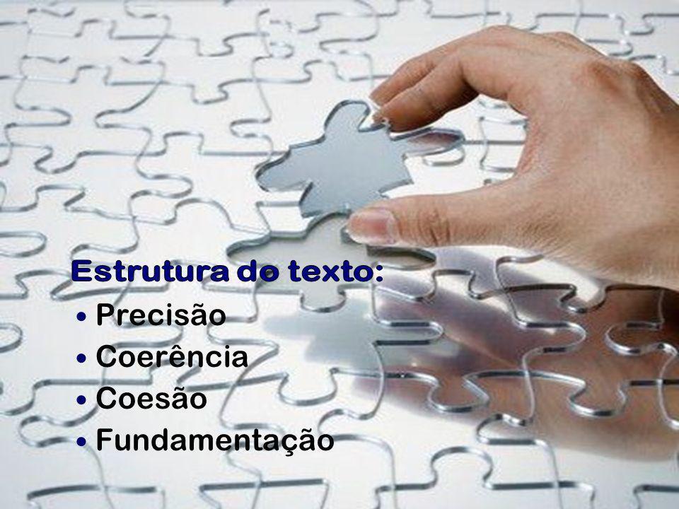 Estrutura do texto: Precisão Coerência Coesão Fundamentação