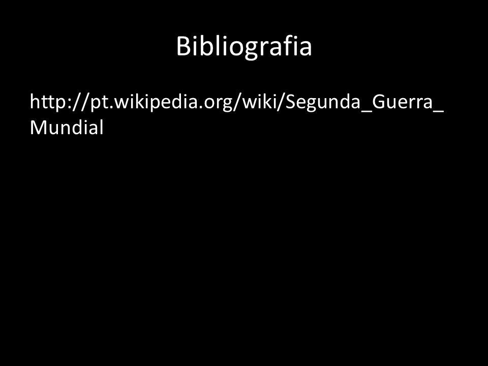 Bibliografia http://pt.wikipedia.org/wiki/Segunda_Guerra_Mundial
