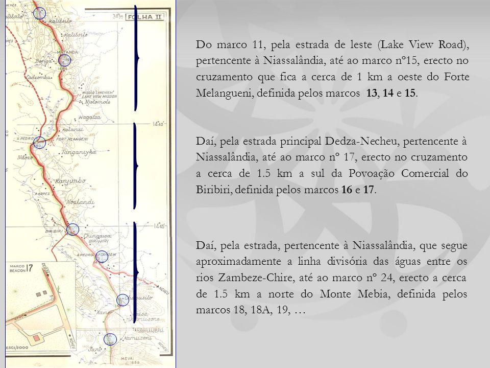 Do marco 11, pela estrada de leste (Lake View Road), pertencente à Niassalândia, até ao marco nº15, erecto no cruzamento que fica a cerca de 1 km a oeste do Forte Melangueni, definida pelos marcos 13, 14 e 15.