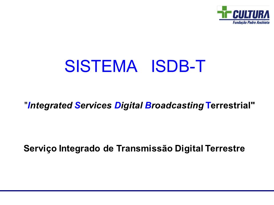 SISTEMA ISDB-T Integrated Services Digital Broadcasting Terrestrial