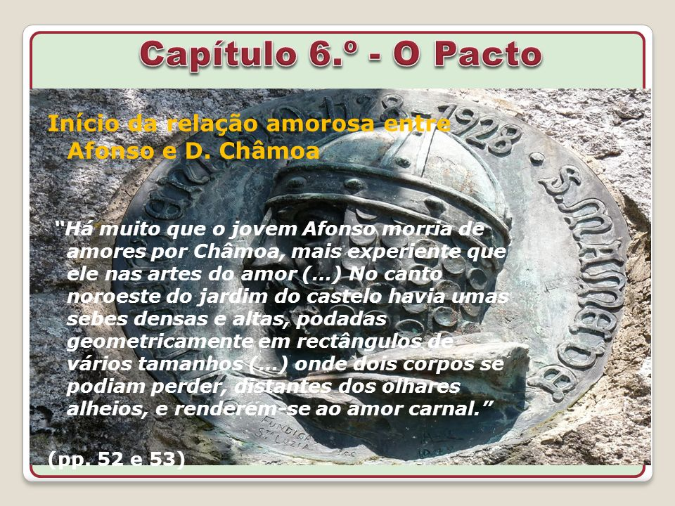 Capítulo 6.º - O PactoInício da relação amorosa entre Afonso e D. Châmoa.