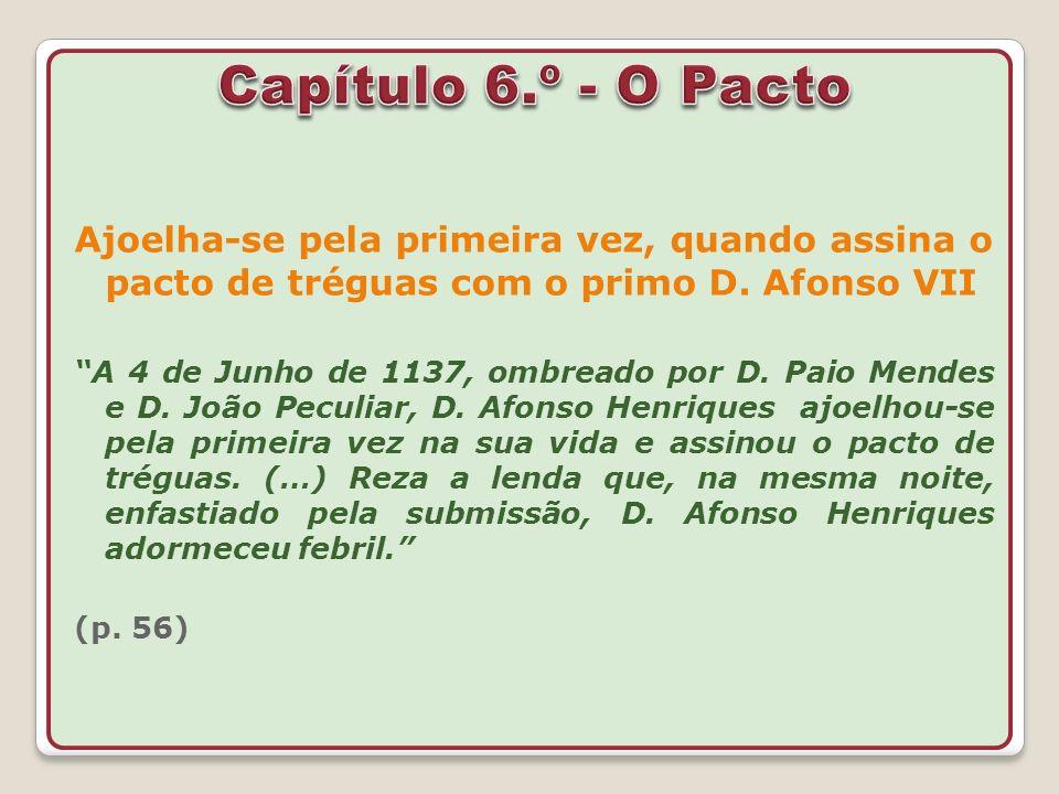 Capítulo 6.º - O PactoAjoelha-se pela primeira vez, quando assina o pacto de tréguas com o primo D. Afonso VII.