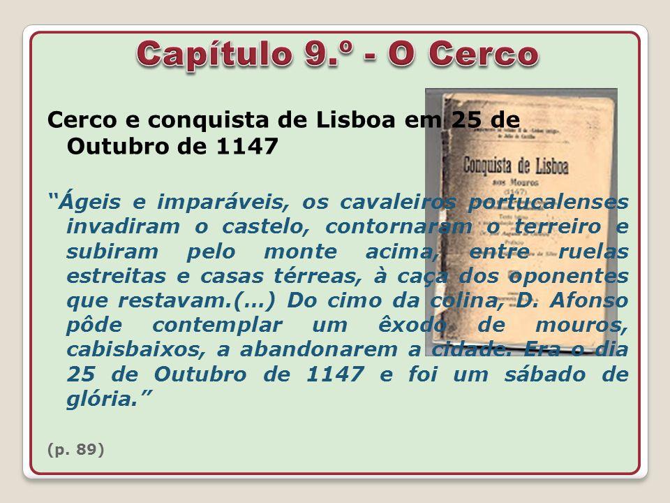 Capítulo 9.º - O CercoCerco e conquista de Lisboa em 25 de Outubro de 1147.