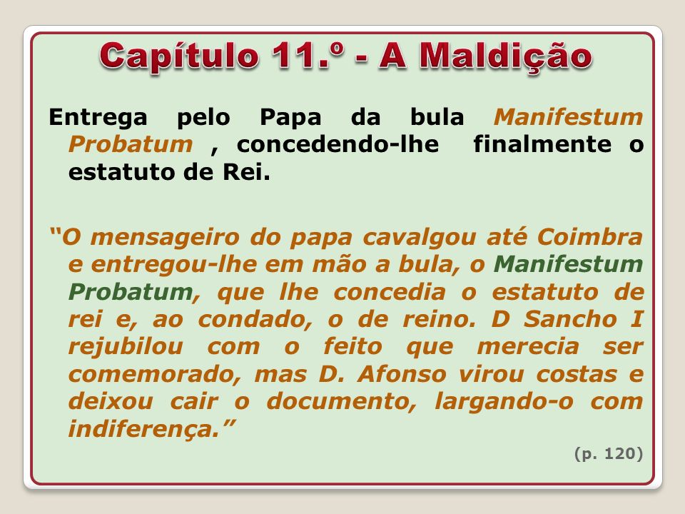 Capítulo 11.º - A Maldição Entrega pelo Papa da bula Manifestum Probatum , concedendo-lhe finalmente o estatuto de Rei.