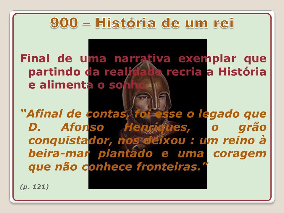 900 – História de um rei Final de uma narrativa exemplar que partindo da realidade recria a História e alimenta o sonho.
