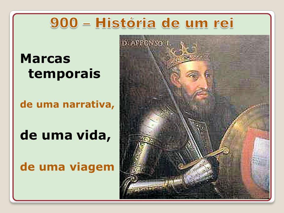 900 – História de um rei Marcas temporais de uma vida, de uma viagem