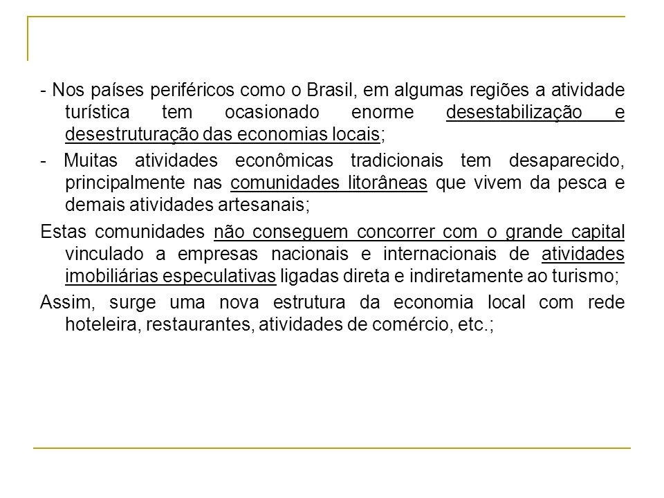 - Nos países periféricos como o Brasil, em algumas regiões a atividade turística tem ocasionado enorme desestabilização e desestruturação das economias locais;
