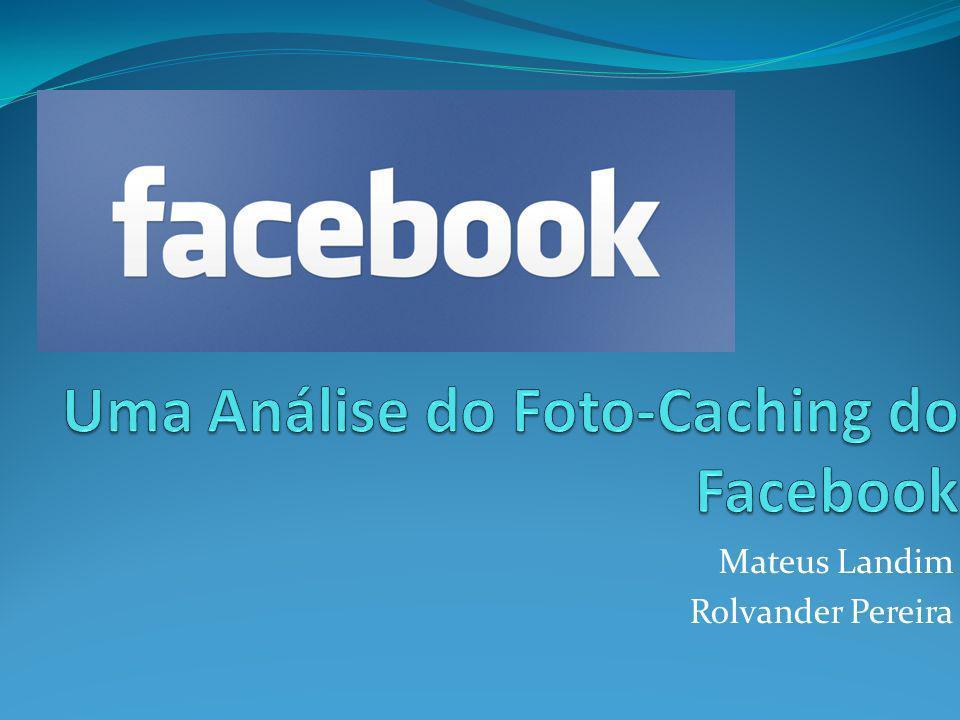 Uma Análise do Foto-Caching do Facebook