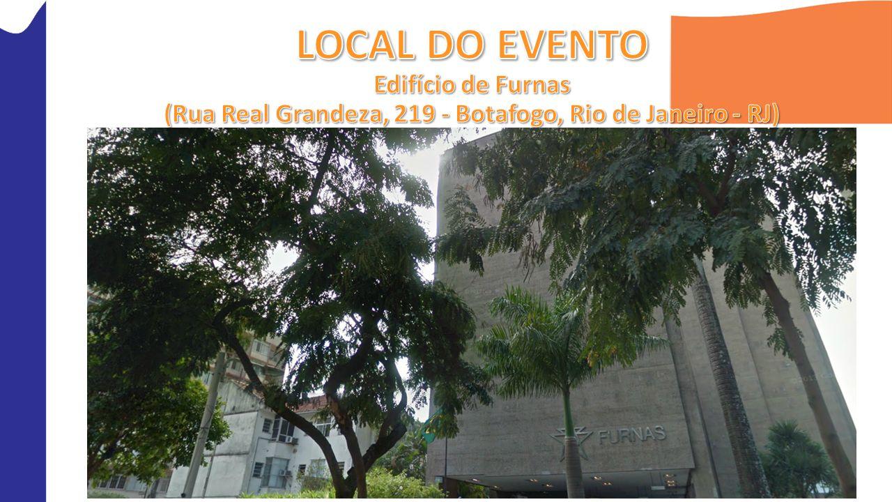 LOCAL DO EVENTO Edifício de Furnas (Rua Real Grandeza, 219 - Botafogo, Rio de Janeiro - RJ)