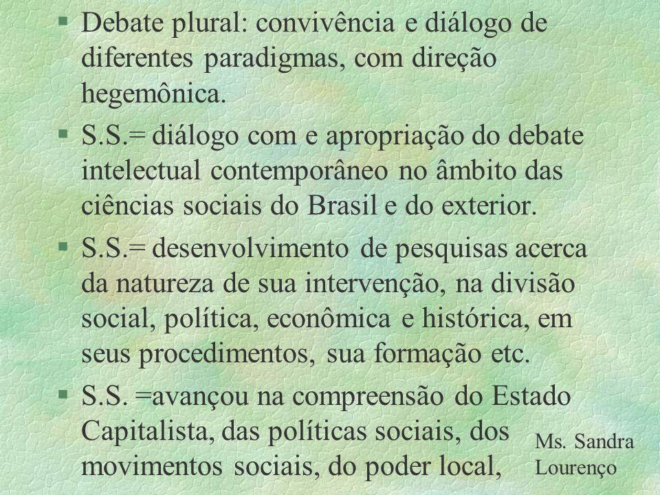 Debate plural: convivência e diálogo de diferentes paradigmas, com direção hegemônica.
